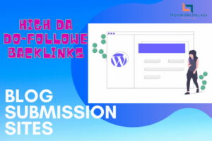 Free Blog Submission Sites List 2021 – DoFollow Backlinks